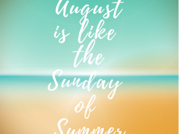 August is Like the Sunday of Summer