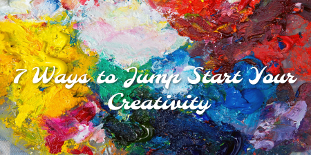 7 Ways to Jump Start Your Creativity